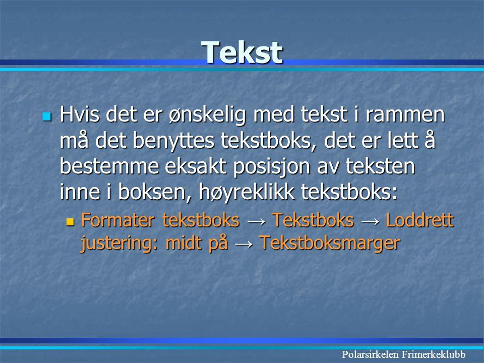 Polarsirkelen Frimerkeklubb Tekst  Hvis det er ønskelig med tekst i rammen må det benyttes tekstboks, det er lett å bestemme eksakt posisjon av tekst
