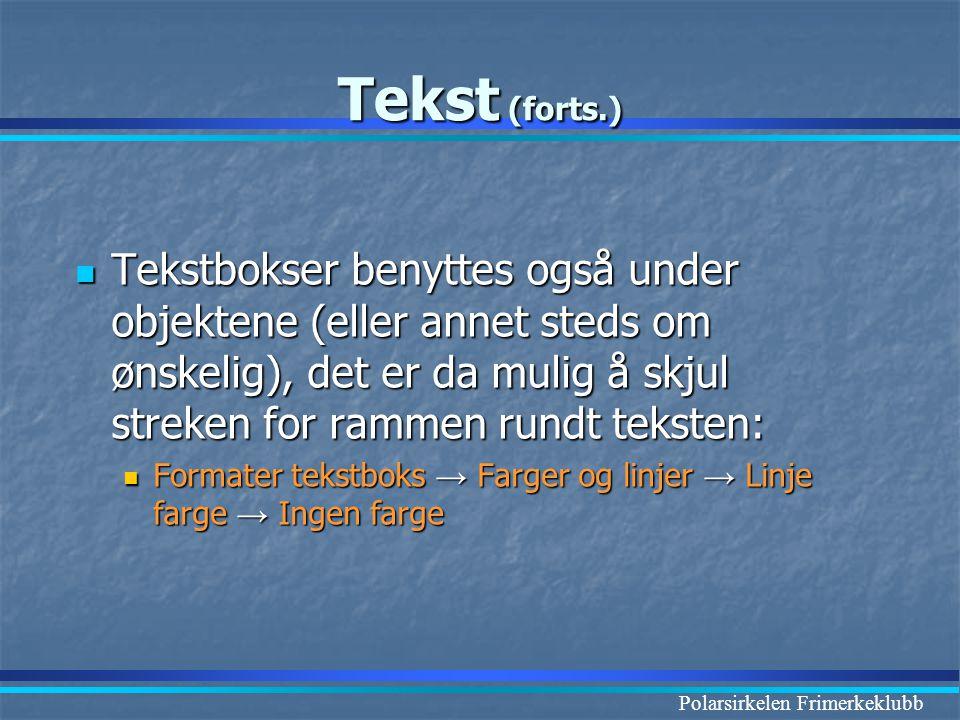 Polarsirkelen Frimerkeklubb Tekst (forts.)  Tekstbokser benyttes også under objektene (eller annet steds om ønskelig), det er da mulig å skjul streke
