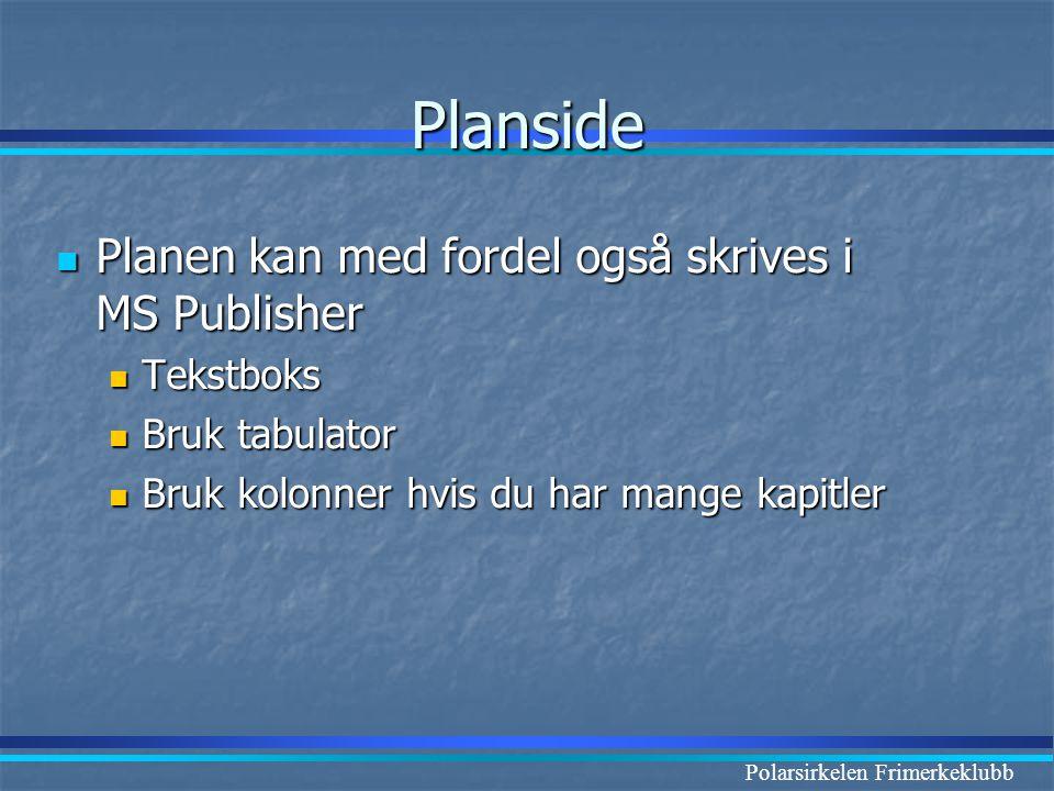Polarsirkelen Frimerkeklubb Planside  Planen kan med fordel også skrives i MS Publisher  Tekstboks  Bruk tabulator  Bruk kolonner hvis du har mang