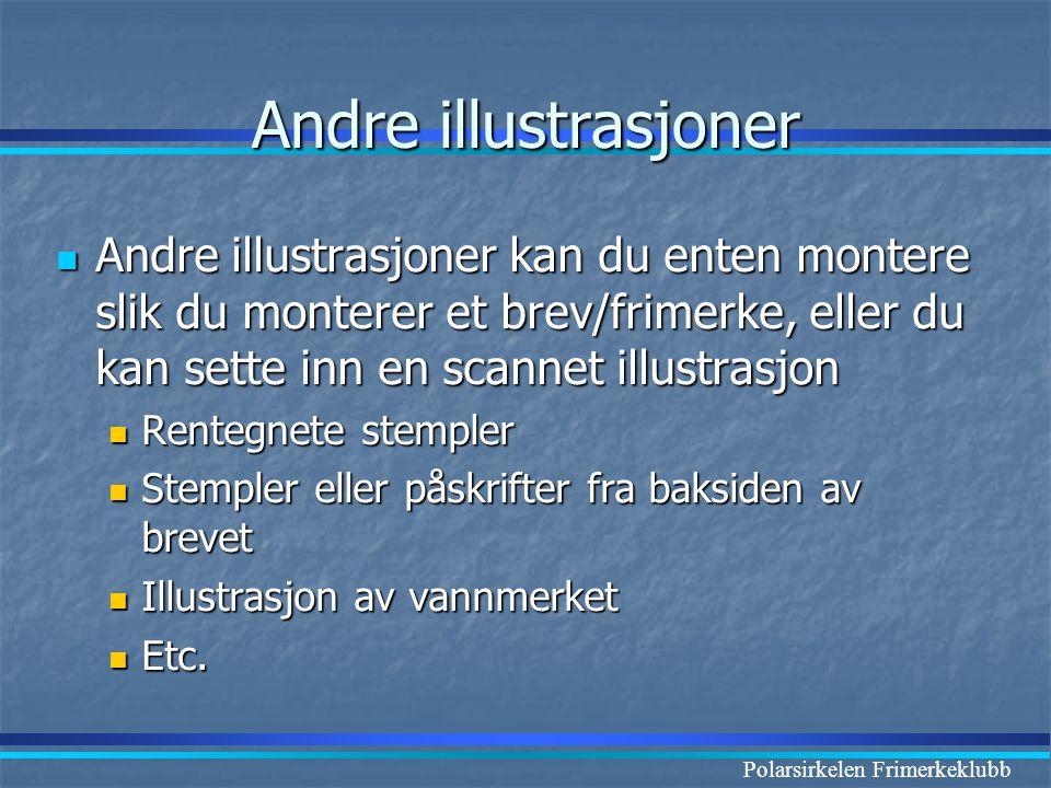 Polarsirkelen Frimerkeklubb Andre illustrasjoner  Andre illustrasjoner kan du enten montere slik du monterer et brev/frimerke, eller du kan sette inn