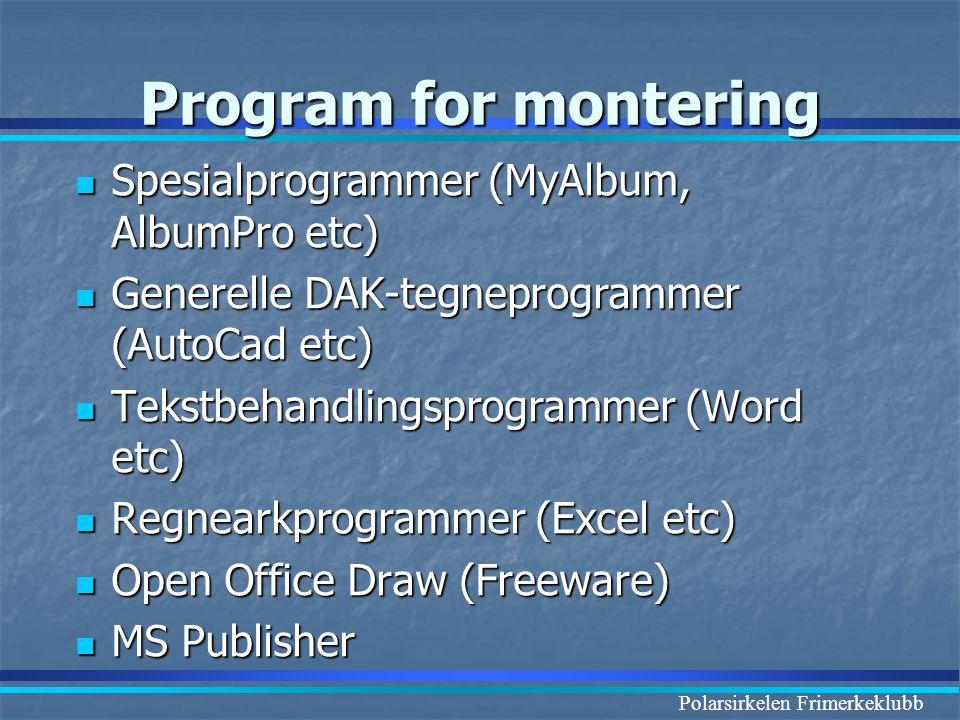 Polarsirkelen Frimerkeklubb Program for montering  Spesialprogrammer (MyAlbum, AlbumPro etc)  Generelle DAK-tegneprogrammer (AutoCad etc)  Tekstbeh