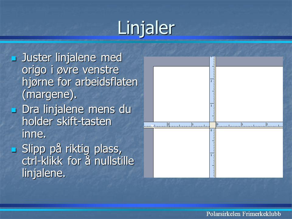 Polarsirkelen Frimerkeklubb Linjaler Origo  Juster linjalene med origo i øvre venstre hjørne for arbeidsflaten (margene).  Dra linjalene mens du hol