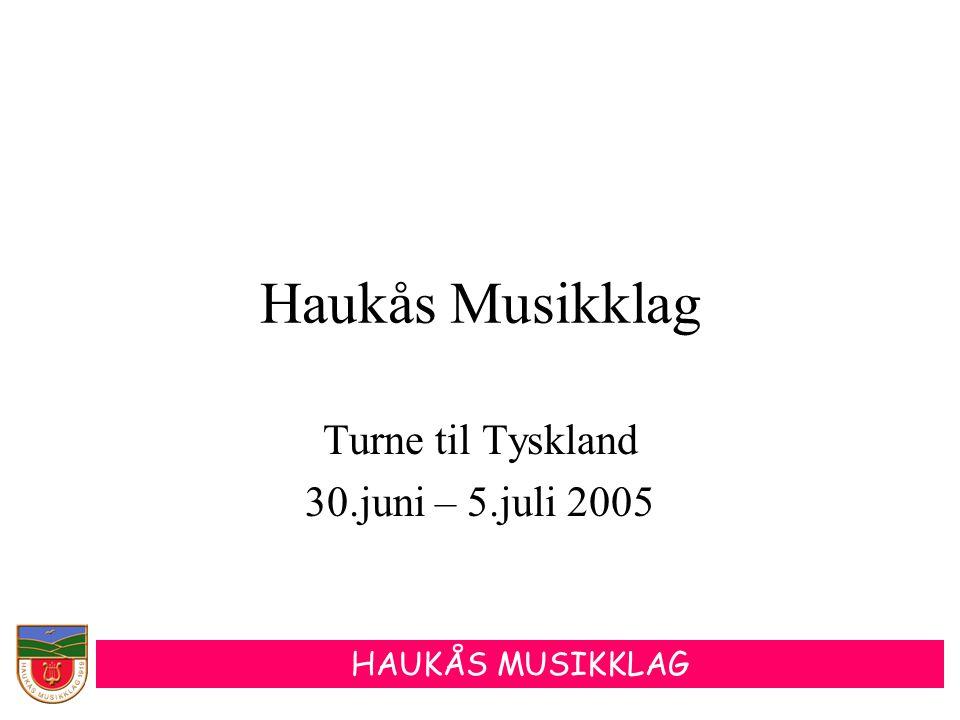 HAUKÅS MUSIKKLAG Haukås Musikklag Turne til Tyskland 30.juni – 5.juli 2005