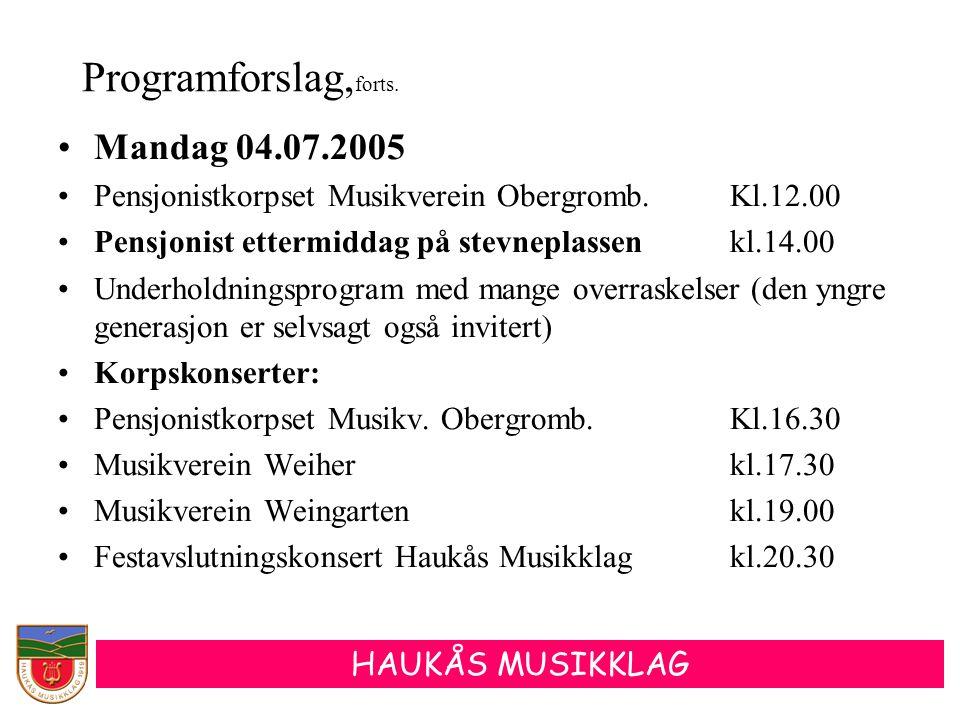 HAUKÅS MUSIKKLAG •Mandag 04.07.2005 •Pensjonistkorpset Musikverein Obergromb.Kl.12.00 •Pensjonist ettermiddag på stevneplassenkl.14.00 •Underholdnings