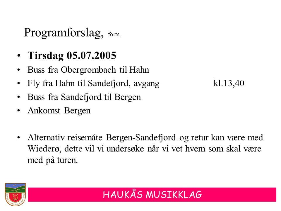 HAUKÅS MUSIKKLAG •Tirsdag 05.07.2005 •Buss fra Obergrombach til Hahn •Fly fra Hahn til Sandefjord, avgangkl.13,40 •Buss fra Sandefjord til Bergen •Ank