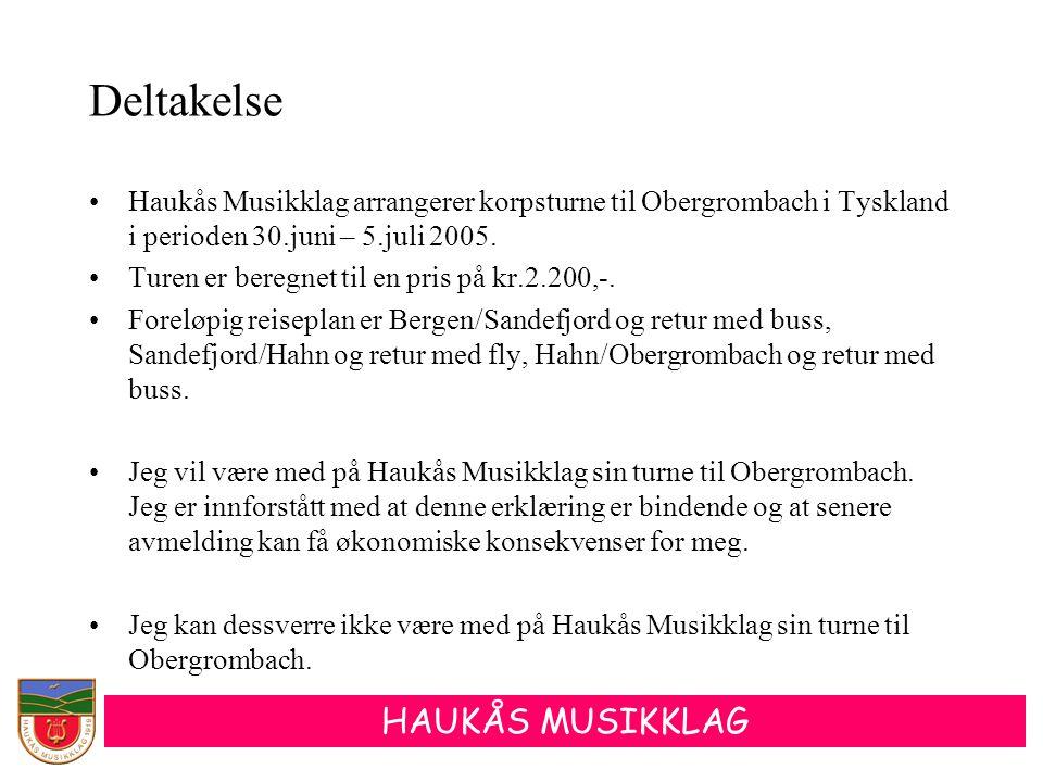 HAUKÅS MUSIKKLAG Deltakelse •Haukås Musikklag arrangerer korpsturne til Obergrombach i Tyskland i perioden 30.juni – 5.juli 2005. •Turen er beregnet t