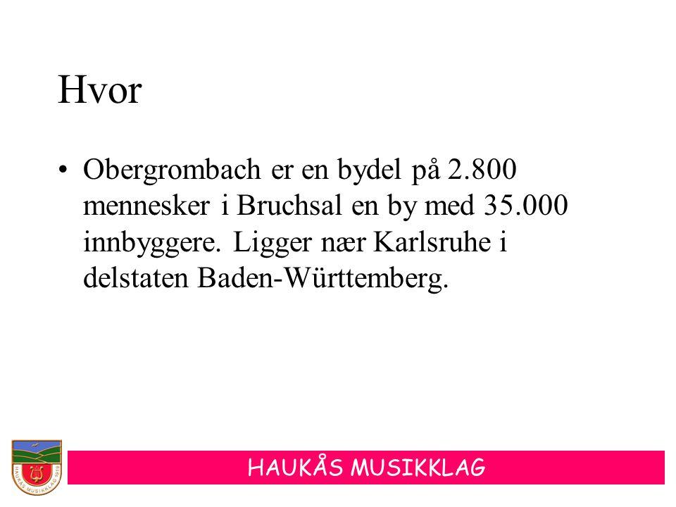 HAUKÅS MUSIKKLAG Deltakelse •Haukås Musikklag arrangerer korpsturne til Obergrombach i Tyskland i perioden 30.juni – 5.juli 2005.