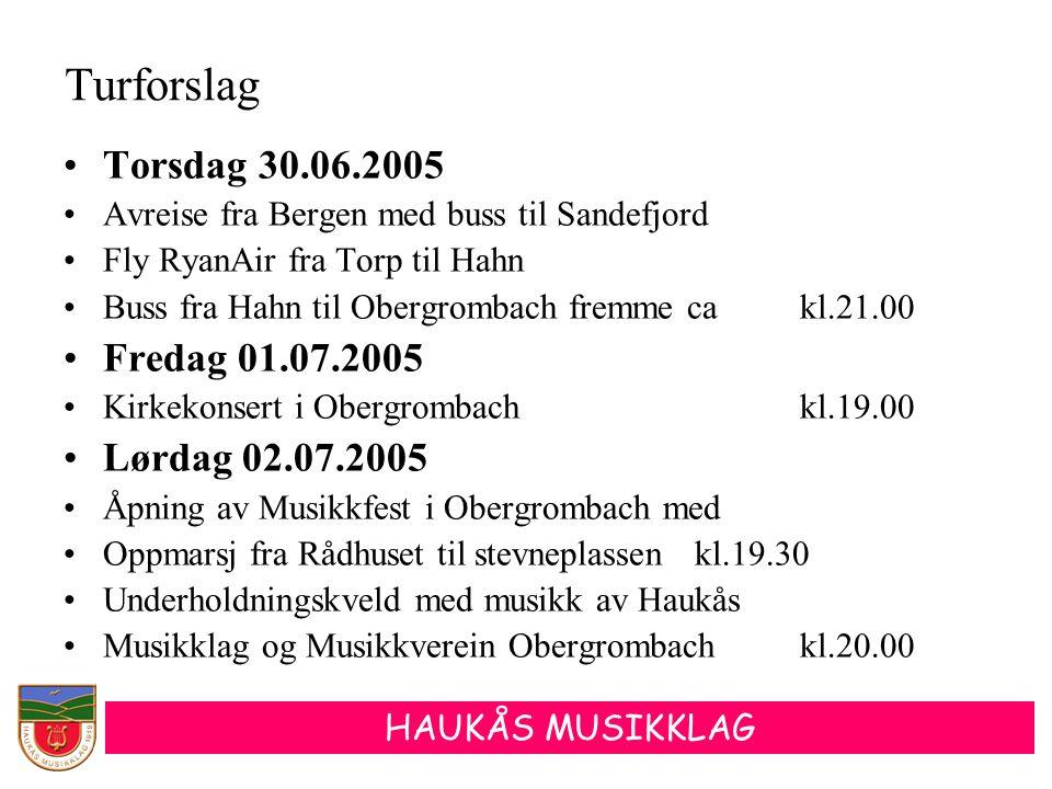 HAUKÅS MUSIKKLAG •Søndag 03.07.2005 •Festgudstjeneste med musikk av •Musikkverein Obergrombachkl.09.30 •Kirke kaffe med konsert av •Musikverein Kuhardt/Pfalzkl.11.00 •Korpskonserter ut over dagen •Ungdomskorpset Musikverein Obergromb.Kl.15.00 •Musikverein Irndorfkl.16.00 •Musikverein Kieselbronnkl.17.30 •Musikverein Stettfeldkl.19.00 •Musikverein Büchenaukl.20.30 Programforslag, forts.