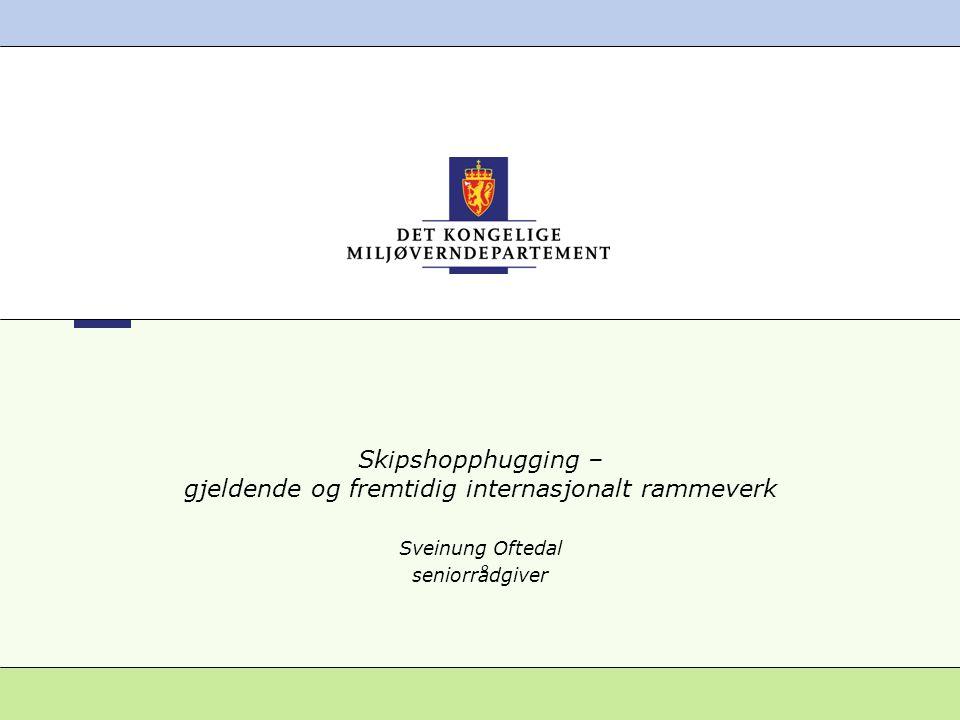 Skipshopphugging – gjeldende og fremtidig internasjonalt rammeverk Sveinung Oftedal seniorrådgiver