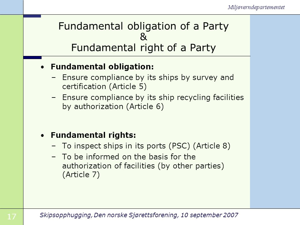 17 Skipsopphugging, Den norske Sjørettsforening, 10 september 2007 Miljøverndepartementet Fundamental obligation of a Party & Fundamental right of a P
