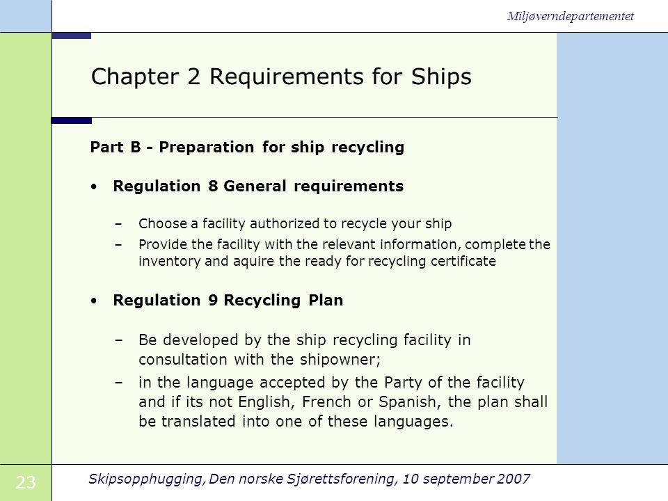 23 Skipsopphugging, Den norske Sjørettsforening, 10 september 2007 Miljøverndepartementet Chapter 2 Requirements for Ships Part B - Preparation for sh