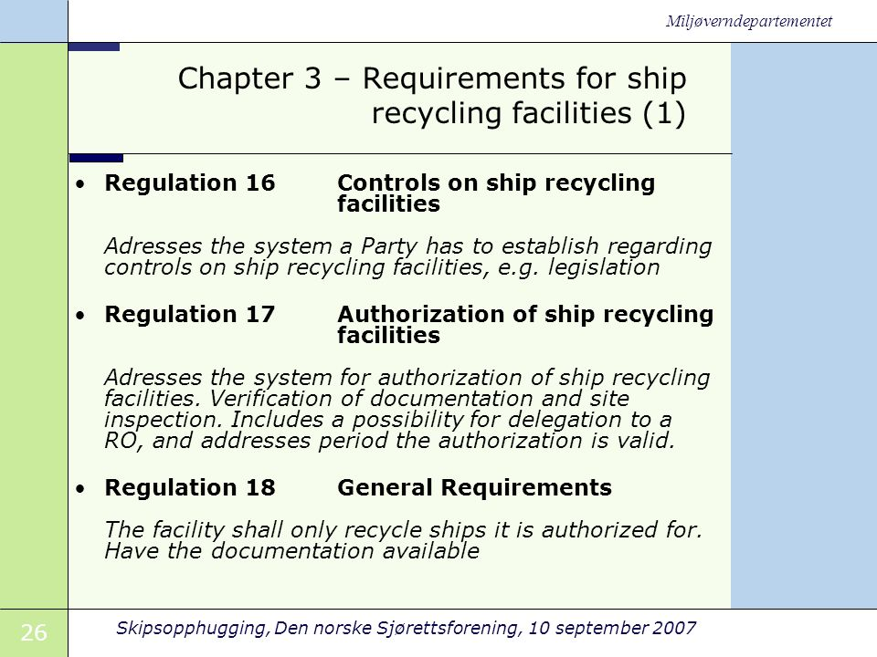 26 Skipsopphugging, Den norske Sjørettsforening, 10 september 2007 Miljøverndepartementet Chapter 3 – Requirements for ship recycling facilities (1) •