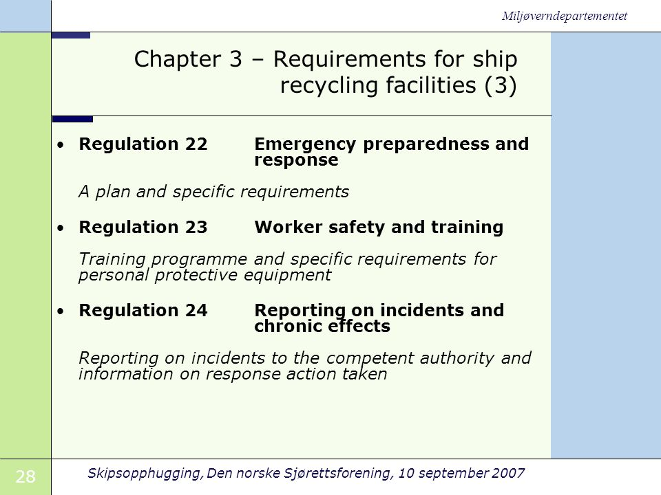 28 Skipsopphugging, Den norske Sjørettsforening, 10 september 2007 Miljøverndepartementet Chapter 3 – Requirements for ship recycling facilities (3) •