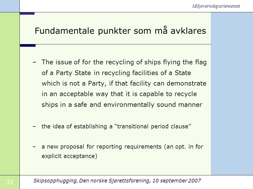 31 Skipsopphugging, Den norske Sjørettsforening, 10 september 2007 Miljøverndepartementet Fundamentale punkter som må avklares –The issue of for the r