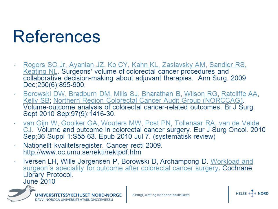 Kirurgi, kreft og kvinnehelseklinikken References • Rogers SO Jr, Ayanian JZ, Ko CY, Kahn KL, Zaslavsky AM, Sandler RS, Keating NL. Surgeons' volume o