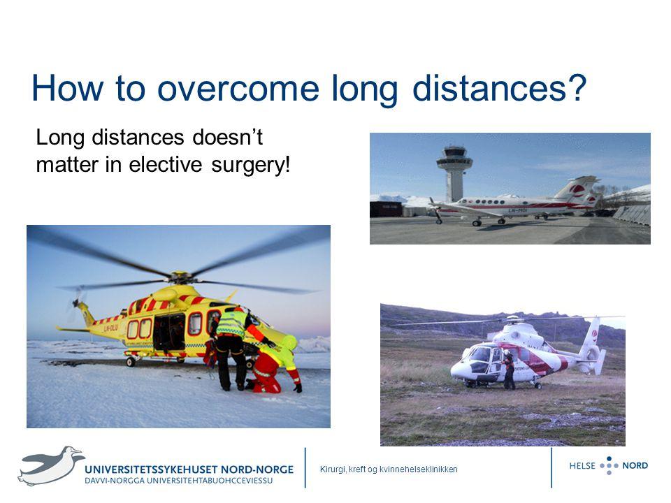 Kirurgi, kreft og kvinnehelseklinikken How to overcome long distances? Long distances doesn't matter in elective surgery!