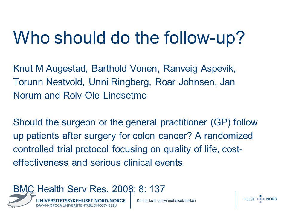 Kirurgi, kreft og kvinnehelseklinikken Who should do the follow-up? Knut M Augestad, Barthold Vonen, Ranveig Aspevik, Torunn Nestvold, Unni Ringberg,