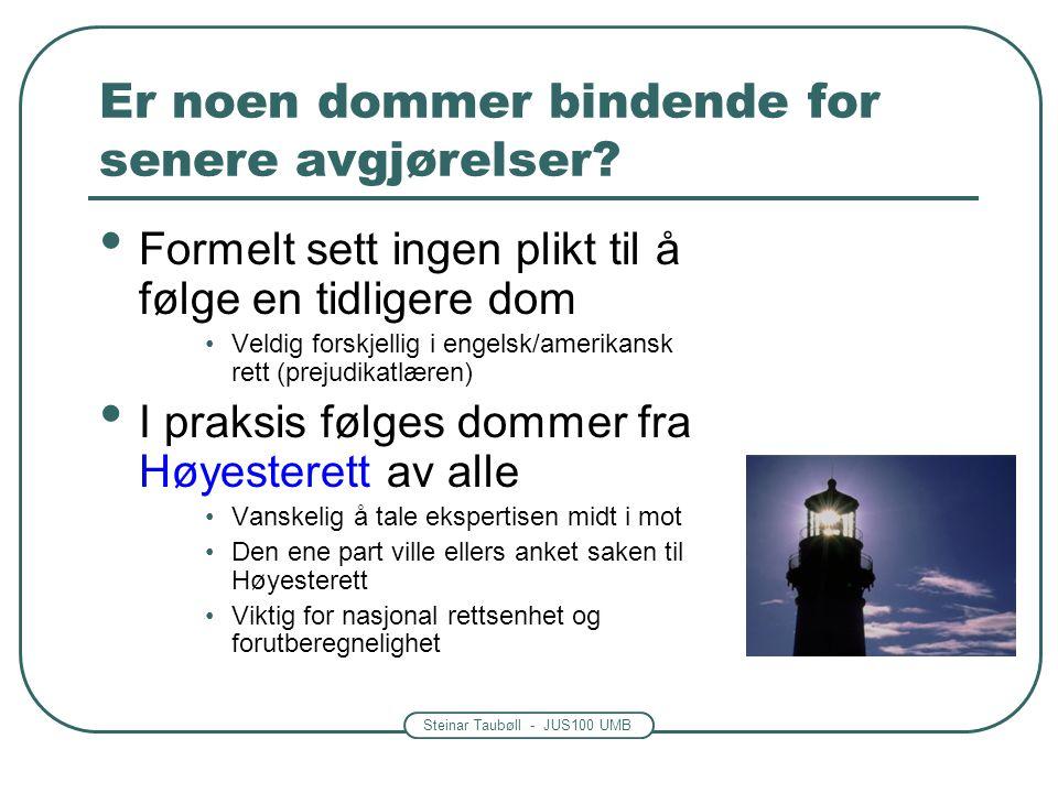 Steinar Taubøll - JUS100 UMB Er noen dommer bindende for senere avgjørelser? • Formelt sett ingen plikt til å følge en tidligere dom •Veldig forskjell