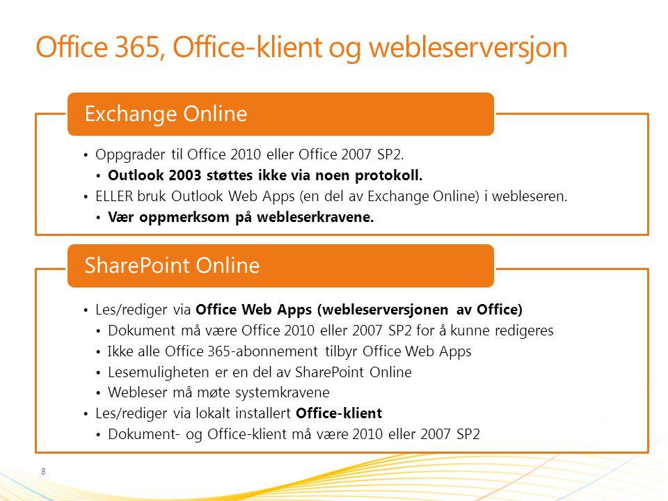 Office 365, Office-klient og webleserversjon Oppgrader til Office 2010 eller Office 2007 SP2. Outlook 2003 støttes ikke via noen protokoll. ELLER bruk