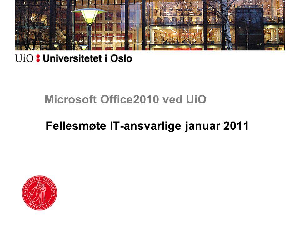 Microsoft Office2010 ved UiO Fellesmøte IT-ansvarlige januar 2011
