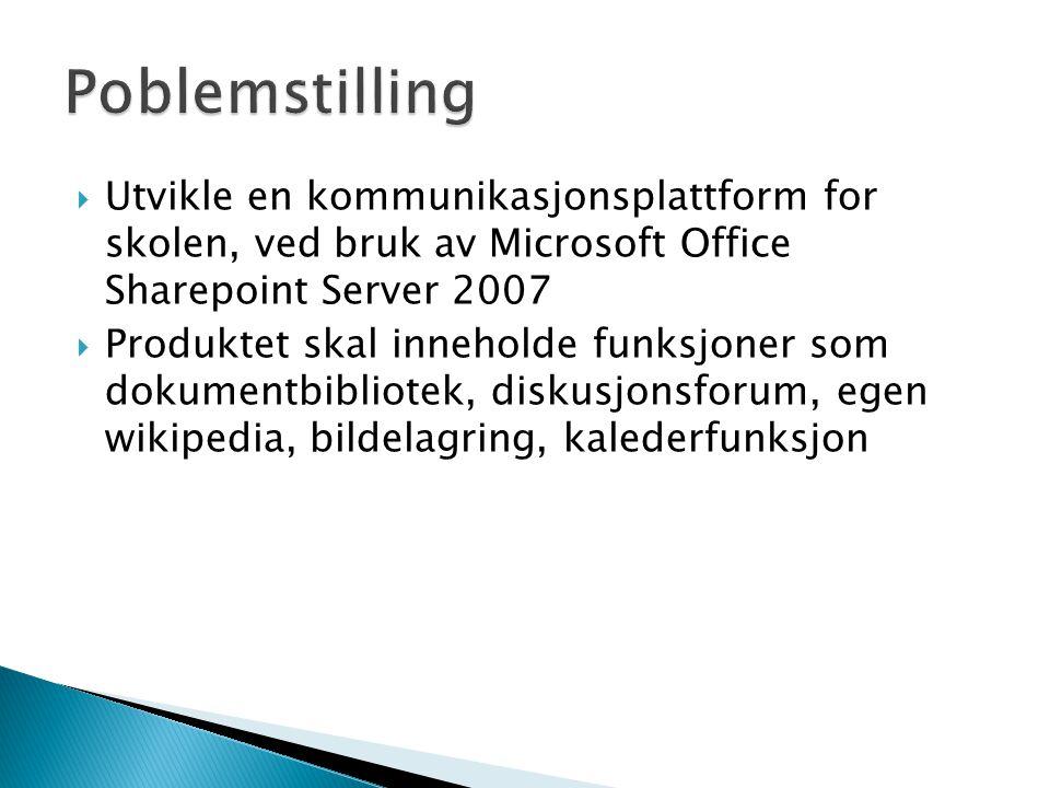  Utvikle en kommunikasjonsplattform for skolen, ved bruk av Microsoft Office Sharepoint Server 2007  Produktet skal inneholde funksjoner som dokumentbibliotek, diskusjonsforum, egen wikipedia, bildelagring, kalederfunksjon
