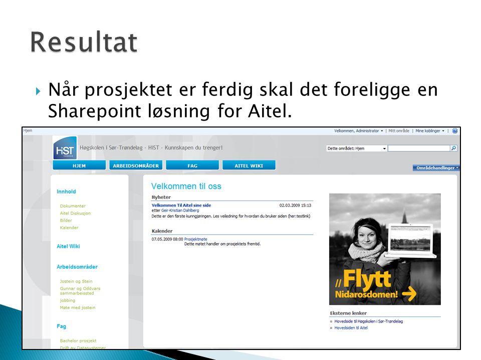 Når prosjektet er ferdig skal det foreligge en Sharepoint løsning for Aitel.