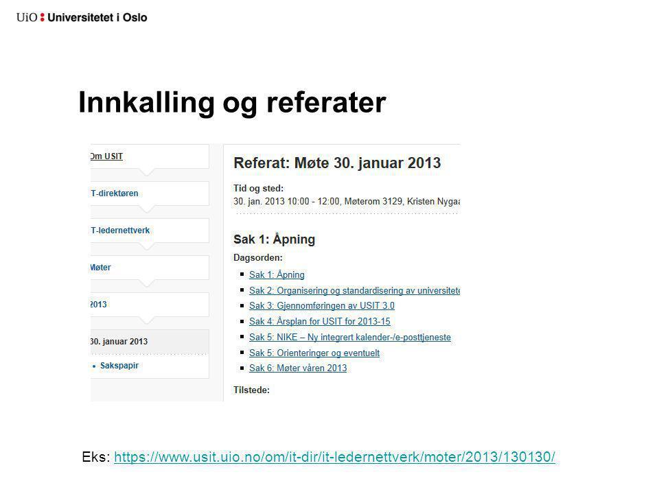 Innkalling og referater Eks: https://www.usit.uio.no/om/it-dir/it-ledernettverk/moter/2013/130130/https://www.usit.uio.no/om/it-dir/it-ledernettverk/m