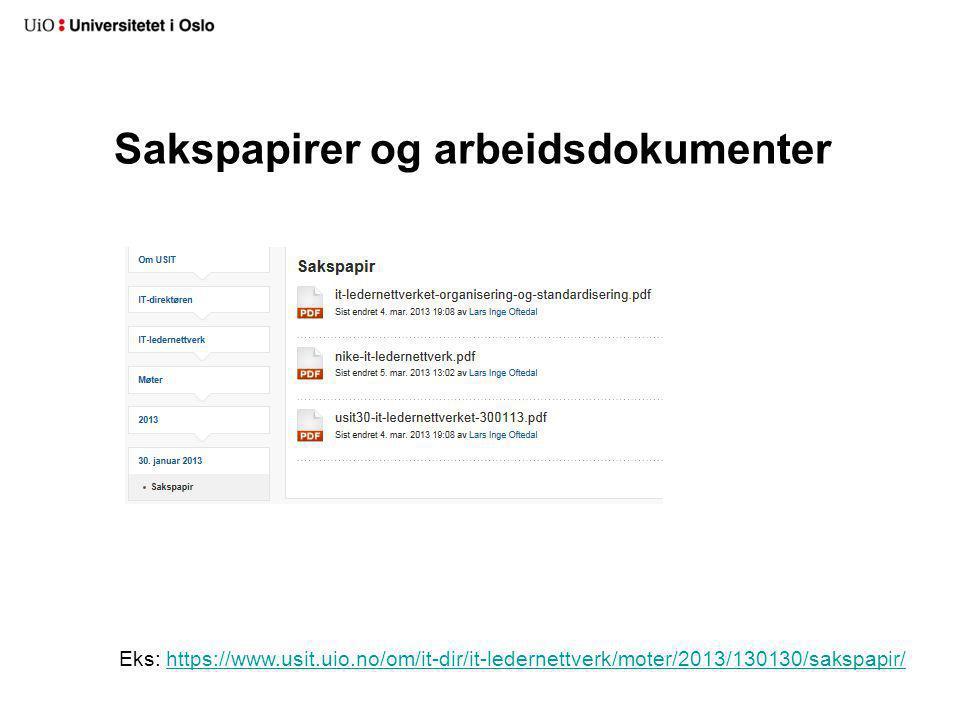 Sakspapirer og arbeidsdokumenter Eks: https://www.usit.uio.no/om/it-dir/it-ledernettverk/moter/2013/130130/sakspapir/https://www.usit.uio.no/om/it-dir
