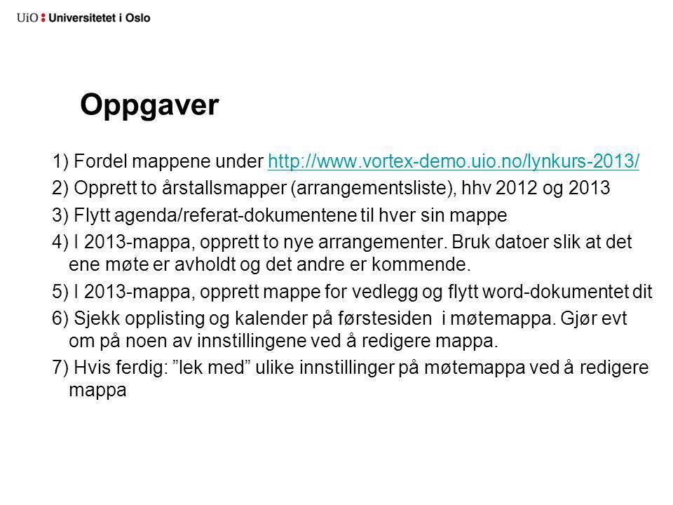 Oppgaver 1) Fordel mappene under http://www.vortex-demo.uio.no/lynkurs-2013/http://www.vortex-demo.uio.no/lynkurs-2013/ 2) Opprett to årstallsmapper (