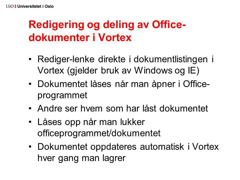 Redigering og deling av Office- dokumenter i Vortex •Rediger-lenke direkte i dokumentlistingen i Vortex (gjelder bruk av Windows og IE) •Dokumentet lå