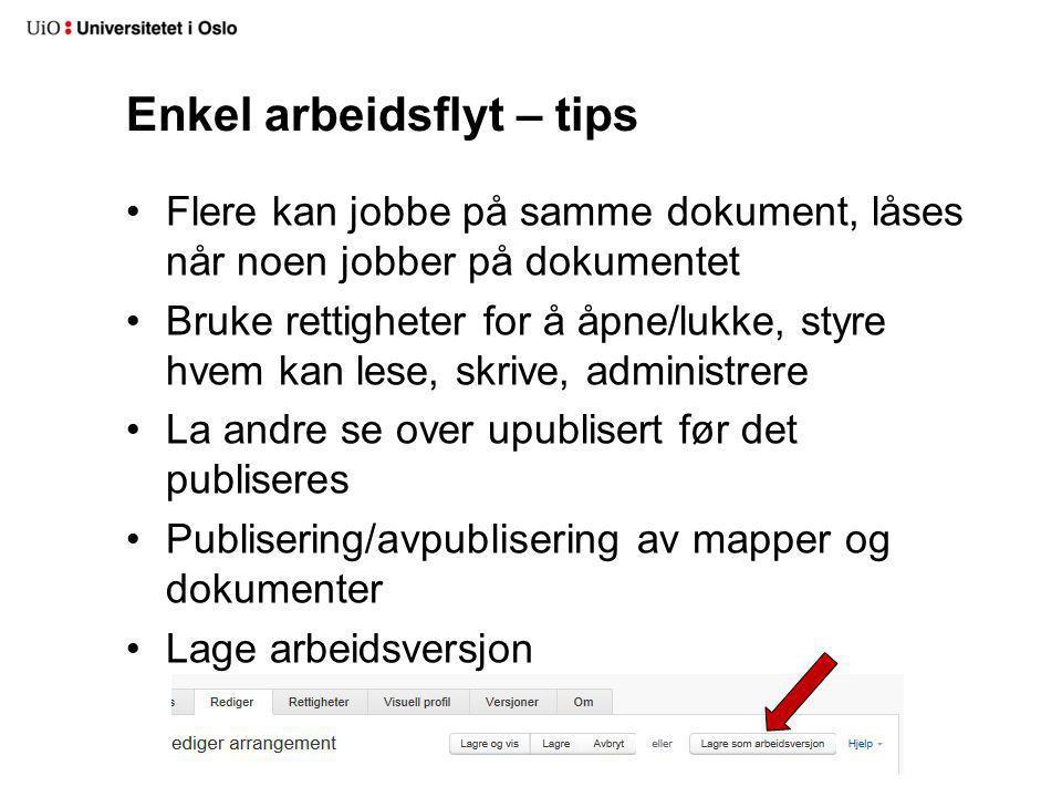 Enkel arbeidsflyt – tips •Flere kan jobbe på samme dokument, låses når noen jobber på dokumentet •Bruke rettigheter for å åpne/lukke, styre hvem kan l
