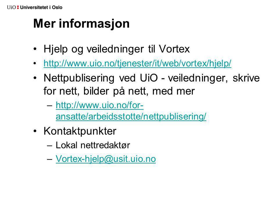 Mer informasjon •Hjelp og veiledninger til Vortex •http://www.uio.no/tjenester/it/web/vortex/hjelp/http://www.uio.no/tjenester/it/web/vortex/hjelp/ •N