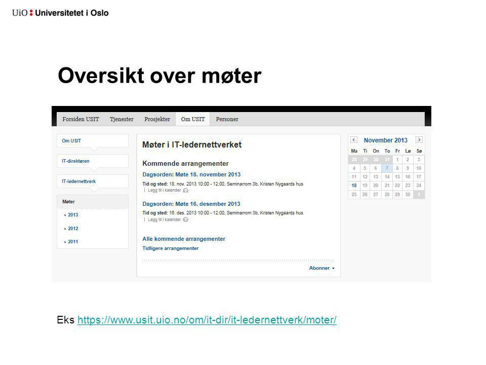 Innkalling og referater Eks: https://www.usit.uio.no/om/it-dir/it-ledernettverk/moter/2013/130130/https://www.usit.uio.no/om/it-dir/it-ledernettverk/moter/2013/130130/