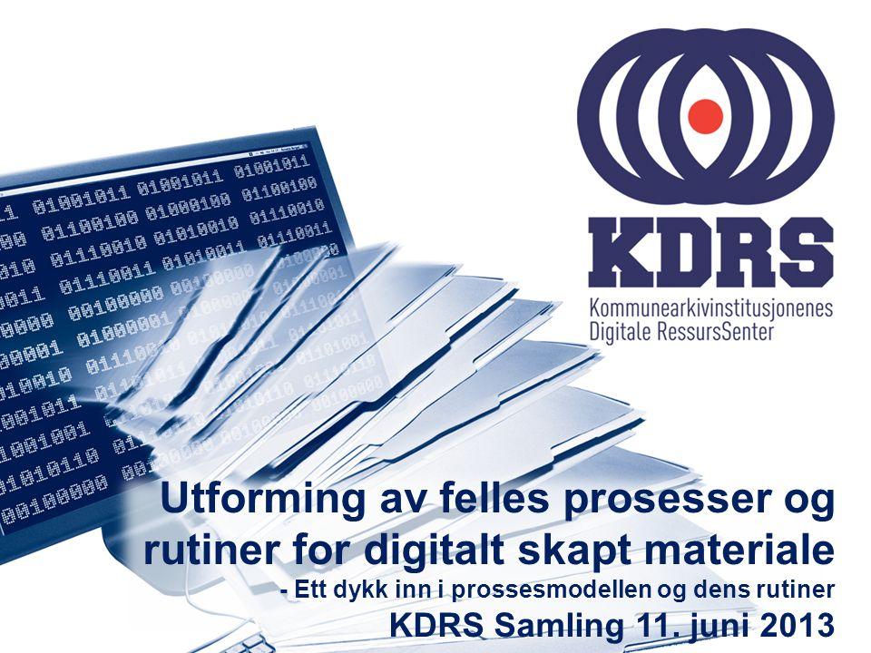 Utforming av felles prosesser og rutiner for digitalt skapt materiale - Ett dykk inn i prossesmodellen og dens rutiner KDRS Samling 11.
