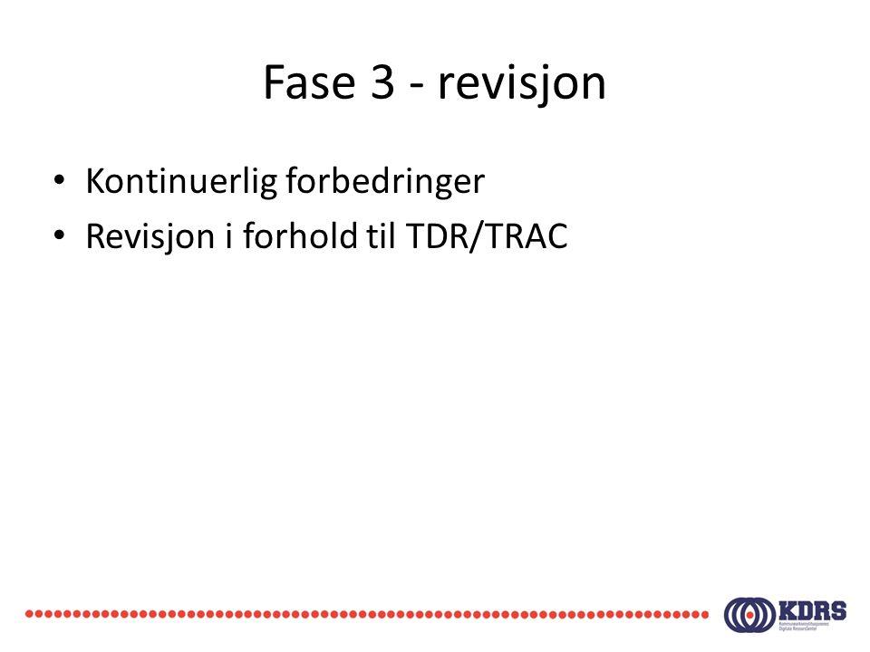 Fase 3 - revisjon • Kontinuerlig forbedringer • Revisjon i forhold til TDR/TRAC