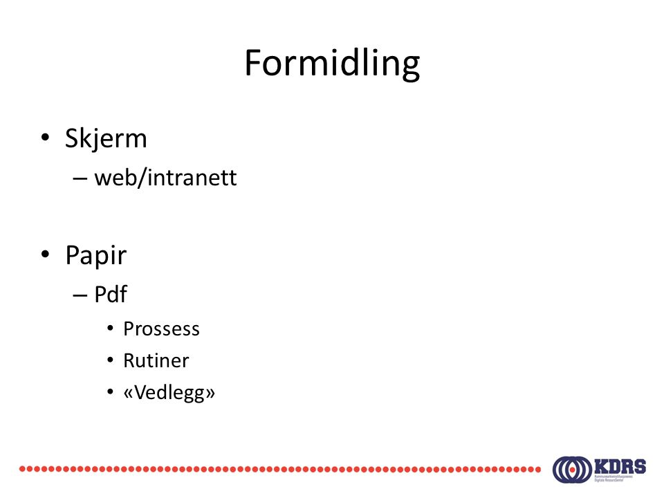 Formidling • Skjerm – web/intranett • Papir – Pdf • Prossess • Rutiner • «Vedlegg»