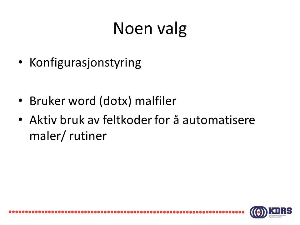 Noen valg • Konfigurasjonstyring • Bruker word (dotx) malfiler • Aktiv bruk av feltkoder for å automatisere maler/ rutiner