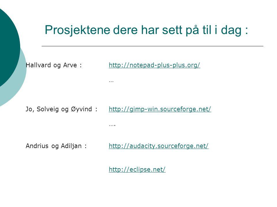 Prosjektene dere har sett på til i dag : Hallvard og Arve : http://notepad-plus-plus.org/http://notepad-plus-plus.org/ … Jo, Solveig og Øyvind : http://gimp-win.sourceforge.net/http://gimp-win.sourceforge.net/ ….