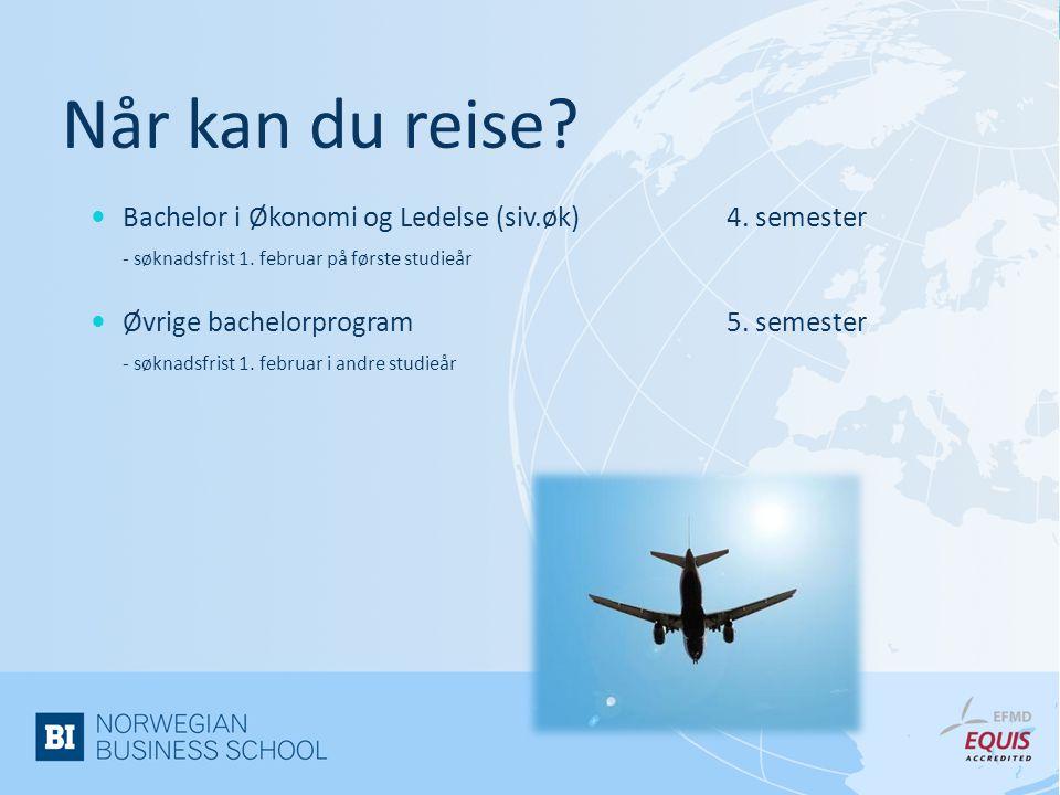 Når kan du reise?  Bachelor i Økonomi og Ledelse (siv.øk)4. semester - søknadsfrist 1. februar på første studieår  Øvrige bachelorprogram5. semester
