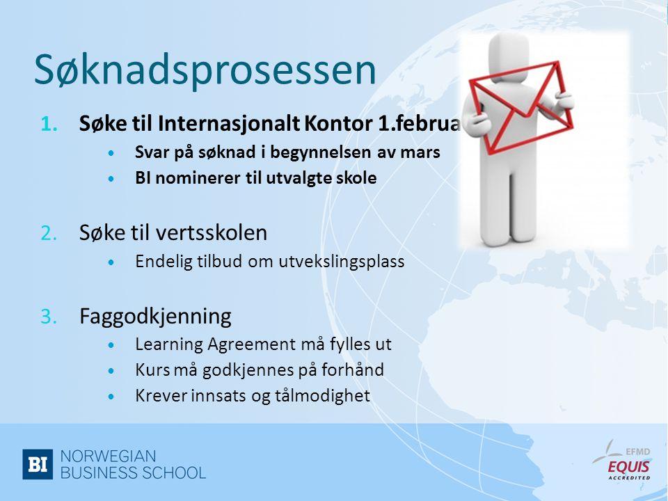 Søknadsprosessen 1. Søke til Internasjonalt Kontor 1.februar  Svar på søknad i begynnelsen av mars  BI nominerer til utvalgte skole 2. Søke til vert