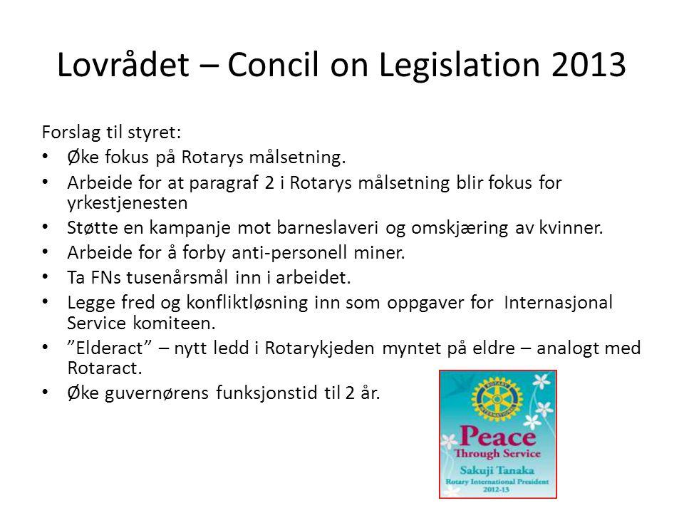 Lovrådet – Concil on Legislation 2013 Forslag til styret: • Øke fokus på Rotarys målsetning.