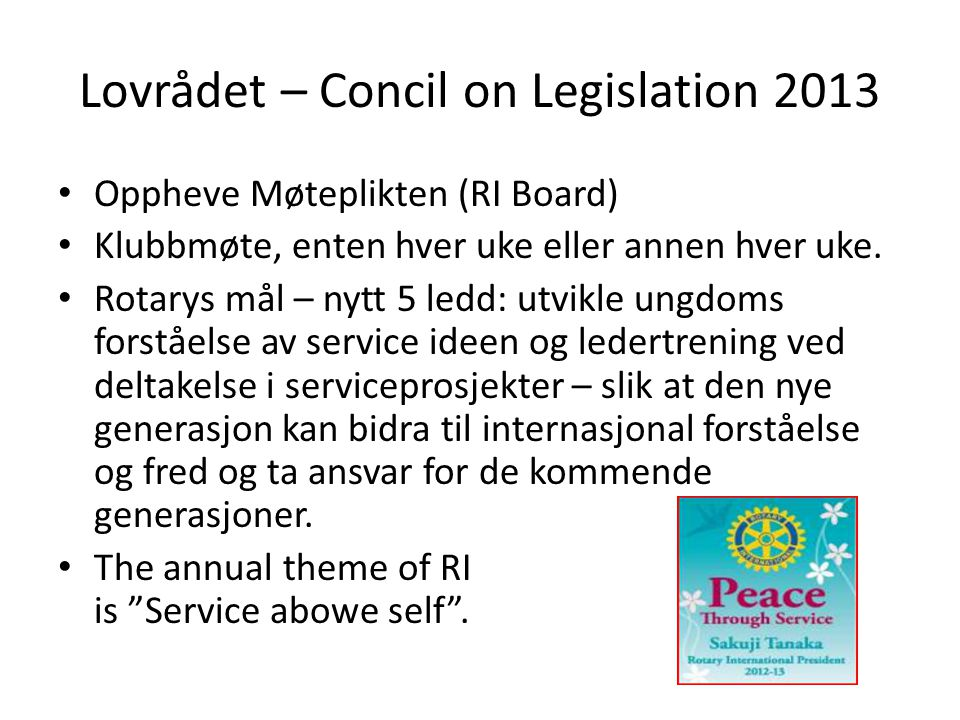 Lovrådet – Concil on Legislation 2013 • En klubb med mindre enn 25 medlemmer i en toårsperiode skal slåes sammen med en naboklubb.