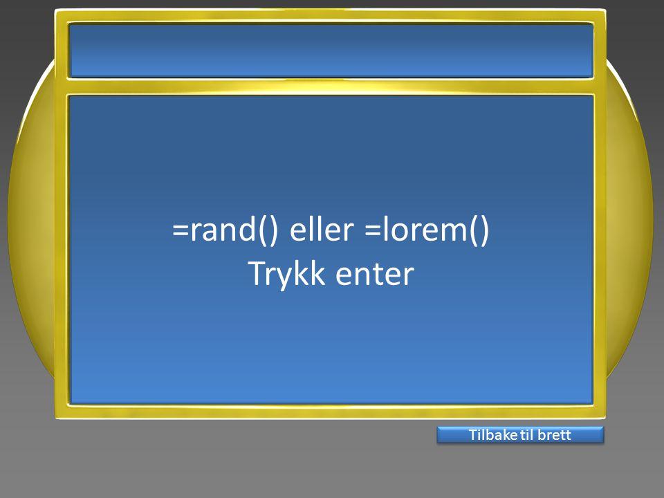 =rand() eller =lorem() Trykk enter Tilbake til brett