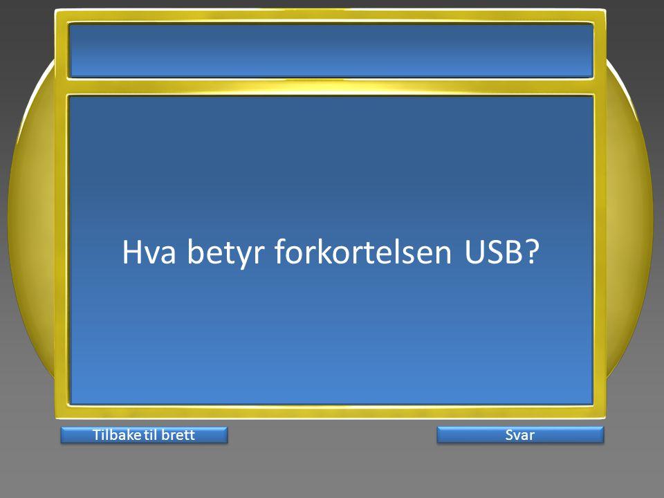 Hva betyr forkortelsen USB Svar Tilbake til brett