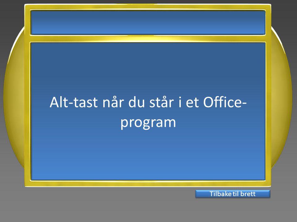 Alt-tast når du står i et Office- program Tilbake til brett