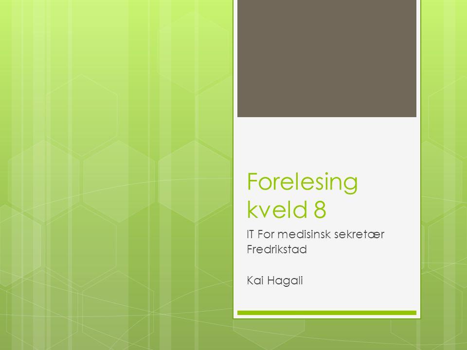 Forelesing kveld 8 IT For medisinsk sekretær Fredrikstad Kai Hagali