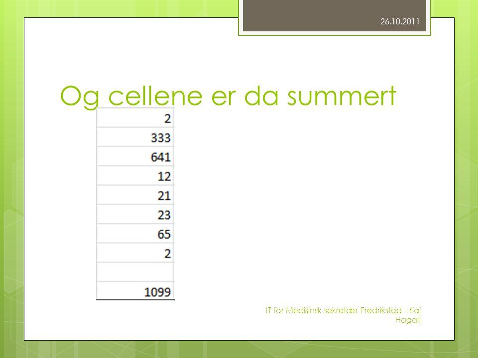 Og cellene er da summert 26.10.2011 IT for Medisinsk sekretær Fredrikstad - Kai Hagali