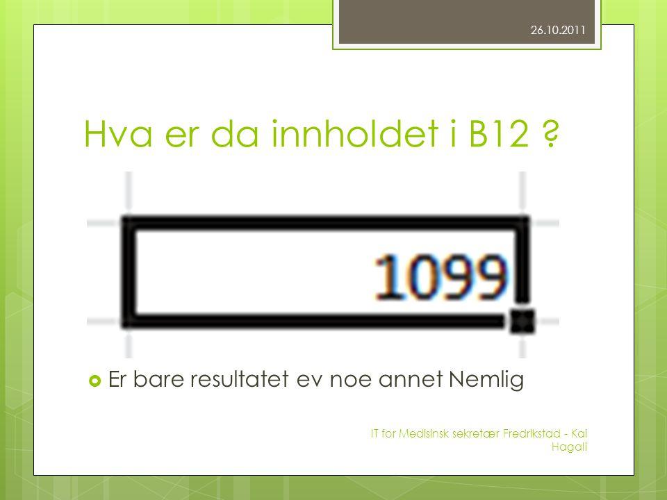 Hva er da innholdet i B12 ?  Er bare resultatet ev noe annet Nemlig 26.10.2011 IT for Medisinsk sekretær Fredrikstad - Kai Hagali