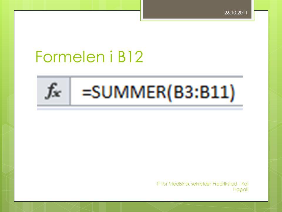 Formelen i B12 26.10.2011 IT for Medisinsk sekretær Fredrikstad - Kai Hagali