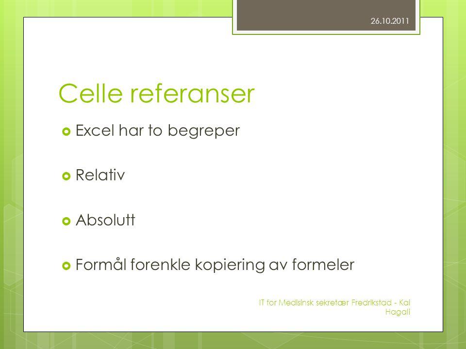 Celle referanser  Excel har to begreper  Relativ  Absolutt  Formål forenkle kopiering av formeler 26.10.2011 IT for Medisinsk sekretær Fredrikstad - Kai Hagali
